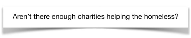 """A man asked, """"Aren't there enough charities helping the homeless?"""""""